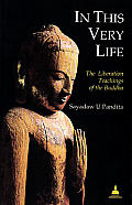 In This Very Life: The Liberation Teachings of the Buddha (Revised)