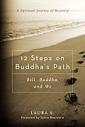 12 Steps on Buddhas Path Bill Buddha & We A Spiritual Journey of Recovery