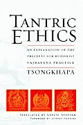 Tantric Ethics An Explanation of the Precepts for Buddhist Vajrayana Practice