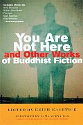 You Are Not Here & Other Works of Buddhist Fiction