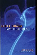Eihei Dogen Mystical Realist Revised Third Edition