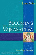 Becoming Vajrasattva The Tantric Path of Purification