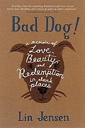 Bad Dog!: A Memoir of Love, Beauty, and Redemption in Dark Places Cover