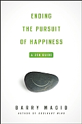 Ending the Pursuit of Happiness A Zen Guide
