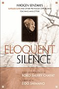 Eloquent Silence: Nyogen Senzaki's Gateless Gate and Other Previously Unpublished Teachings and Letters