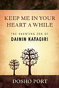 Keep Me in Your Heart a While The Haunting Zen of Dainin Katagiri