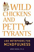 Wild Chickens & Petty Tyrants 108 Metaphors for Mindfulness