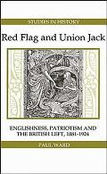 Red Flag and Union Jack: Englishness, Patriotism and the British Left, 1881-1924