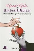 Good Girls & Wicked Witches Changing Representations of Women in Disneys Feature Animation