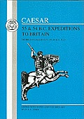 Caesar: 55 & 54 B.C. Expeditions To Britain (Caesar) by D. A. S. John (ed.)