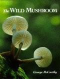 Wild Mushroom A Photographic Explorati