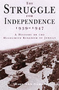 Struggle for Independence 1939 1947 A History of the Hashemite Kingdom of Jordan