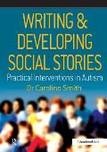 Writing and Developing Social Stories: Practical Interventions in Autism