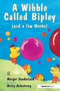Wibble Called Bipley: a Story for Children Who Have Hardened Their Hearts Or Becomes Bullies