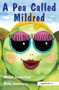 Pea Called Mildred: a Story To Help Children Pursue Their Hopes and Dreams