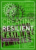 Creating Resilient Families - Practical Solutions to Adolescent Problems