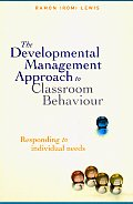 The Developmental Management Approach to Classroom Behaviour - Responding to Individual Needs