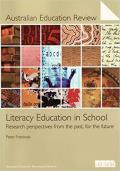 Literacy Education in School - Research Perspectives From the Past, For the Future (Australian Education Review 52)