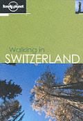 Lonely Planet Walking in Switzerland (Lonely Planet Walking in Switzerland)