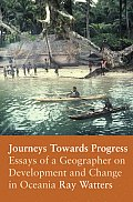 Journeys Towards Progress Essays of a Geographer on Development & Change in Oceania