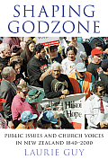Shaping Godzone: Public Issues and Church Voices in New Zealand 1840-2000