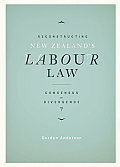 Reconstructing New Zealand's Labour Law: Consensus or Divergence
