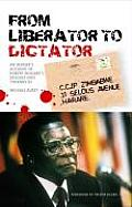 From Liberator to Dictator: An Insider's Account of Robert Mugabe's Descent Into Tyranny