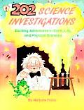 202 Science Investigations Exciting Adventures in Earth Life & Physical Sciences