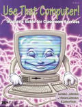 Use That Computer!: Teacher's Guide for Classroom Success