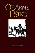 Of Arms I Sing: A Novel of the...
