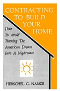 Contracting to Build Your Home: How to Avoid Turning the American Dream Into a Nightmare