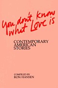 You Don't Know What Love is: Contemporary American Stories