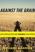 Against the Grain: How Agriculture Has Hijacked Civilization Cover