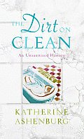 Dirt On Clean An Unsanitized History