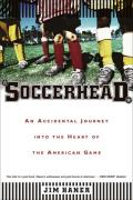 Soccerhead: An Accidental Journey Into the Heart of the American Game Cover