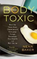 The Body Toxic: How the Hazardous Chemistry of Everyday Things Threatens Our Health and Well-Being Cover