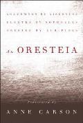 Oresteia Agamemnon by Aiskhylos Elektra by Sophokles Orestes by Euripides