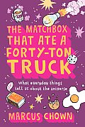 Matchbox That Ate A Forty Ton Truck What Everyday Things Tell Us About the Universe