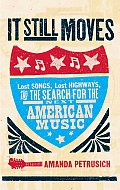 It Still Moves Lost Songs Lost Highways & the Search for the Next American Music