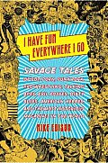 I Have Fun Everywhere I Go Savage Tales of Pot Porn Punk Rock Pro Wrestling Talking Apes Evil Bosses Dirty Blues American Heroes & the Most Notorious Magazines in the World