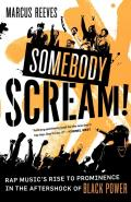 Somebody Scream!: Rap Music's Rise to Prominence in the Aftershock of Black Power Cover