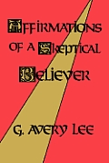 Affirmations Of A Skeptical Believer