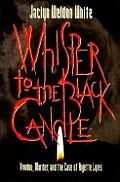 Whisper to the Black Candle Voodoo Murder & the Case of Anjette Lyles