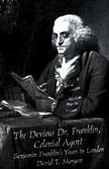 Devious Dr Franklin Colonial Agent Benjamin Franklins Years in London