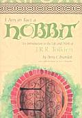 I Am in Fact a Hobbit An Introduction to the Life & Works of J R R Tolkien