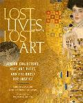Lost Lives Lost Art Jewish Collectors Nazi Art Theft & the Quest for Justice