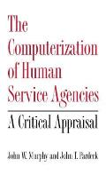 The Computerization of Human Service Agencies: A Critical Appraisal