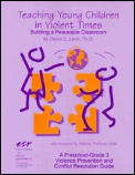 Teaching Young Children in Violent Times: Building a Peaceable Classroom