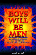 Boys Will Be Men Raising Our Sons For