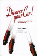 Divorce Your Car Ending the Love Affair with the Automobile